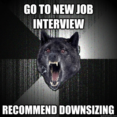 go to new job interview recommend downsizing - Insanity Wolf