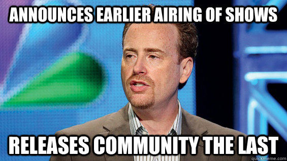 announces earlier airing of shows releases community the las - Douchbag NBC President