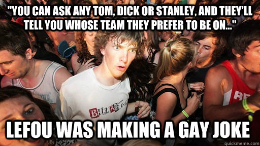 you can ask any tom dick or stanley and theyll tell you  - Sudden Clarity Clarence