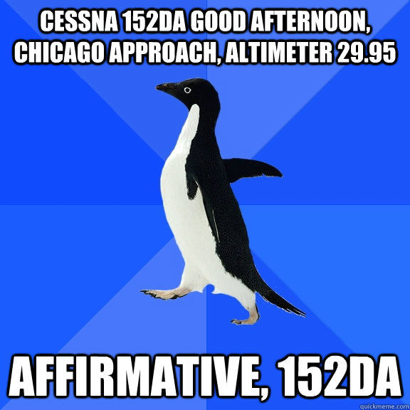 cessna 152da good afternoon chicago approach altimeter 29 - Socially Awkward Penguin