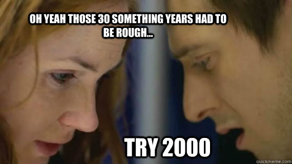 oh yeah those 30 something years had to be rough try 2000 - Rory and Amy