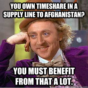 you own timeshare in a supply line to afghanistan you must  - Condescending Wonka