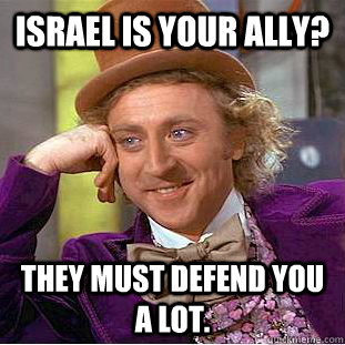 israel is your ally they must defend you a lot - Condescending Wonka