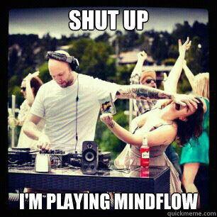 shut up im playing mindflow - call me maybe