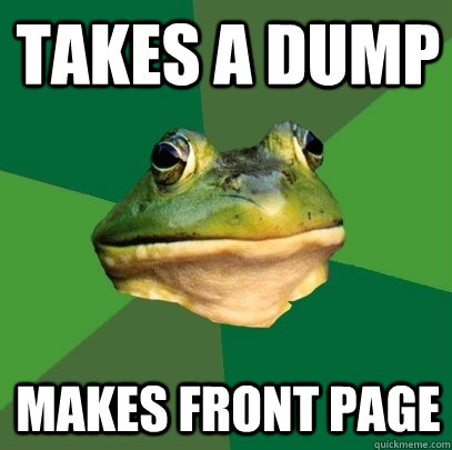takes a dump makes front page - Foul Bachelor Frog