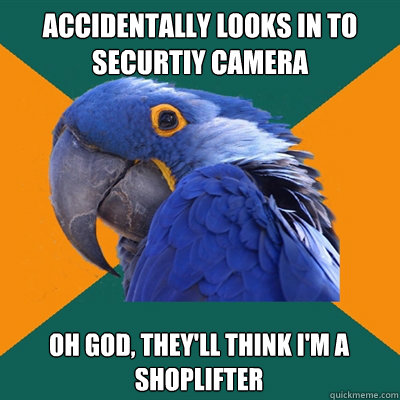 accidentally looks in to securtiy camera oh god theyll thi - Paranoid Parrot