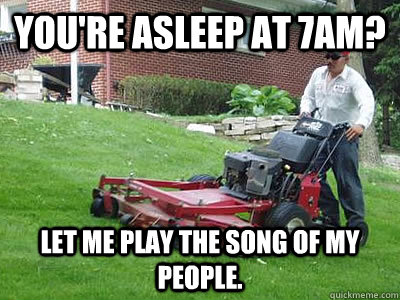 youre asleep at 7am let me play the song of my people - Apartment problems