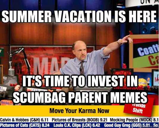 summer vacation is here its time to invest in scumbag pare - Mad Karma with Jim Cramer