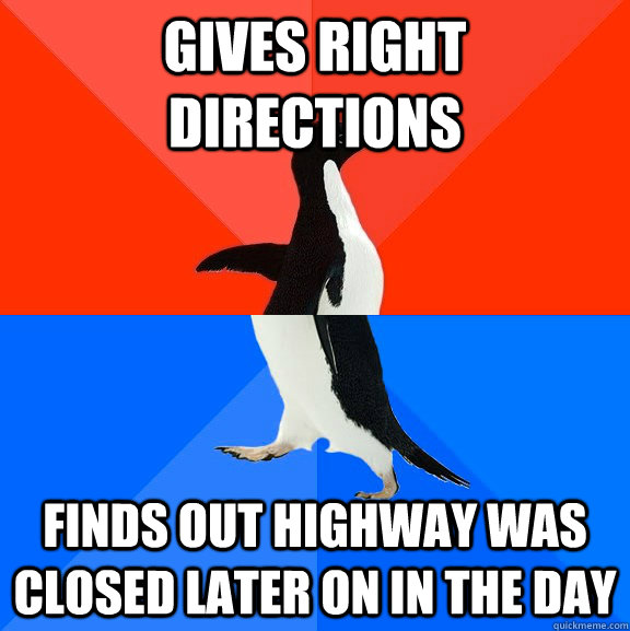 gives right directions finds out highway was closed later on - Socially Awesome Awkward Penguin