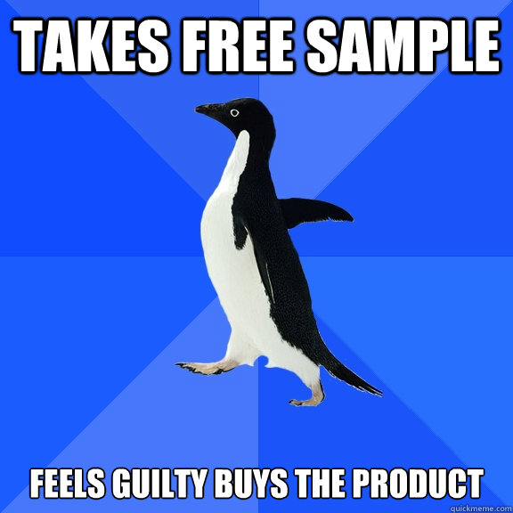 takes free sample feels guilty buys the product - Socially Awkward Penguin