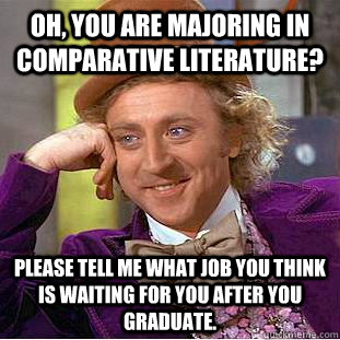 oh you are majoring in comparative literature please tell  - Condescending Wonka