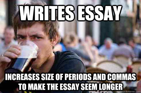 writes essay increases size of periods and commas to make th - Lazy College Senior