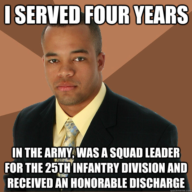 i served four years in the army was a squad leader for the  - Successful Black Man