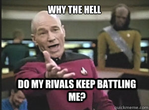 why the hell do my rivals keep battling me - Annoyed Picard