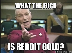 what the fuck is reddit gold - Annoyed picard about shitty watercolor and karmanaut