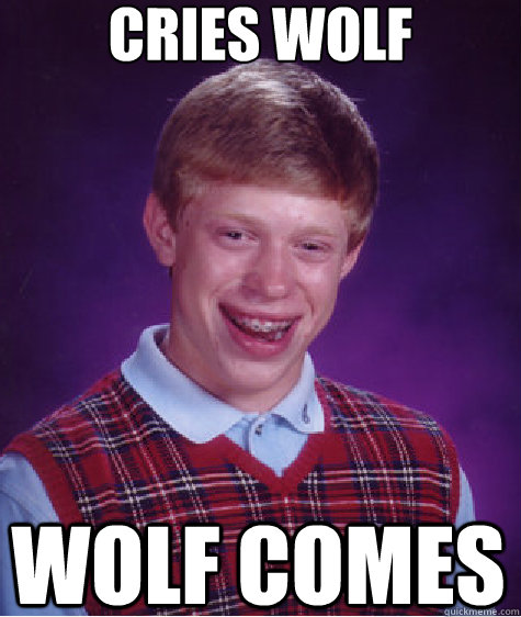 cries wolf wolf comes - Bad Luck Brian