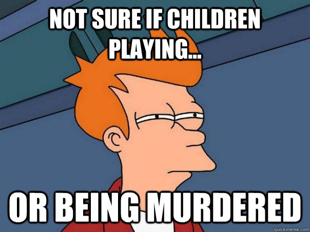 not sure if children playing or being murdered - Futurama Fry