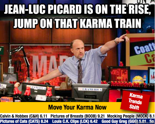 jeanluc picard is on the rise jump on that karma train  - Mad Karma with Jim Cramer