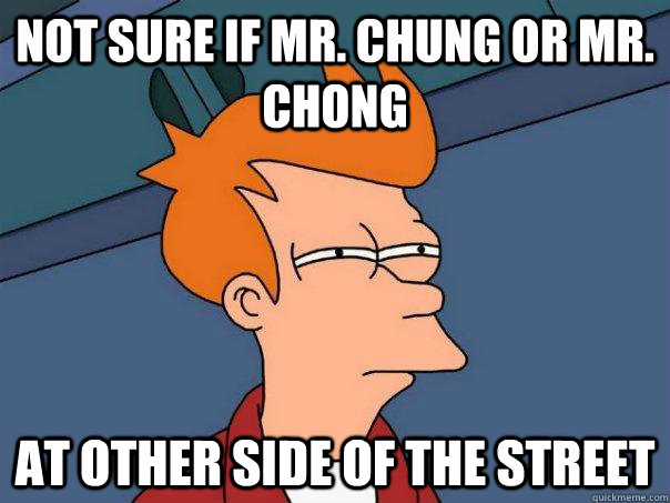 not sure if mr chung or mr chong at other side of the stre - Futurama Fry