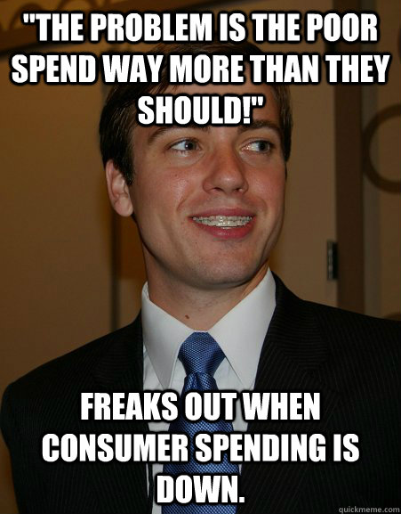 the problem is the poor spend way more than they should  - College Republican