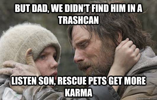 but dad we didnt find him in a trashcan listen son rescue -