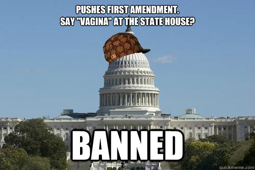 pushes first amendment say vagina at the state house ban - Scumbag Government