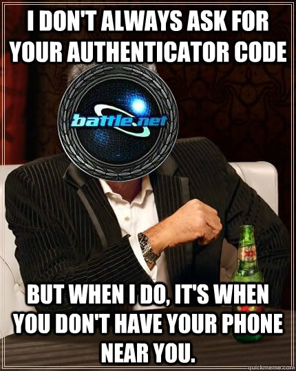 i dont always ask for your authenticator code but when i do - Most Interesting Battle Net in the World