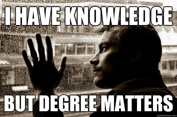 i have knowledge but degree matters  - over educated problems