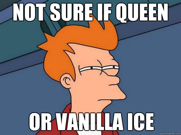 not sure if queen or vanilla ice - Futurama Fry