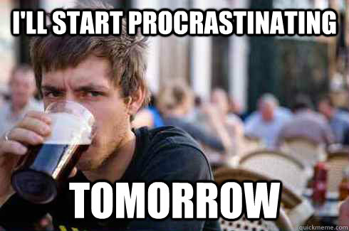ill start procrastinating tomorrow - Lazy College Senior