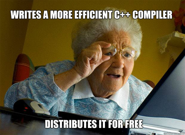 writes a more efficient c compiler distributes it for free - Grandma finds the Internet