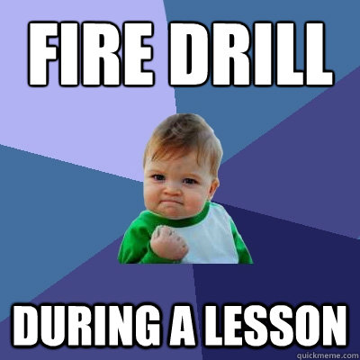 fire drill during a lesson - Success Kid