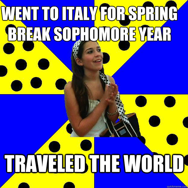 went to italy for spring break sophomore year traveled the w - Sheltered Suburban Kid