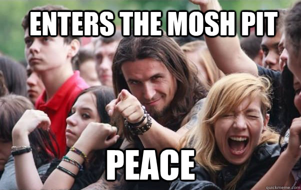enters the mosh pit peace - Ridiculously Photogenic Metalhead hates metalcore