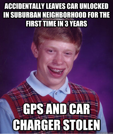 accidentally leaves car unlocked in suburban neighborhood fo - Bad Luck Brian