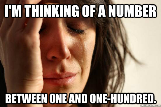im thinking of a number between one and onehundred - First World Problems