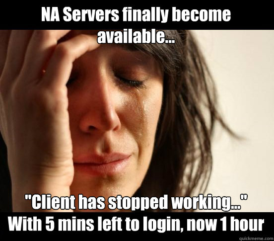 na servers finally become available client has stopped w - NA Server Login June 17th