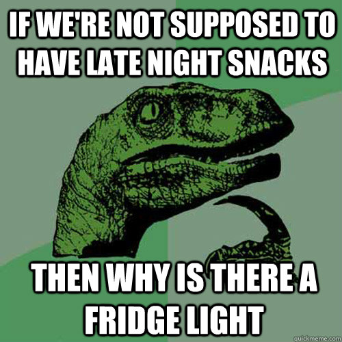 if were not supposed to have late night snacks then why is  - Philosoraptor