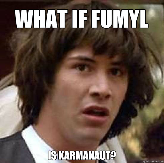 what if fumyl is karmanaut - conspiracy keanu