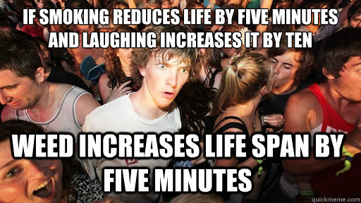 if smoking reduces life by five minutes and laughing increas - Sudden Clarity Clarence