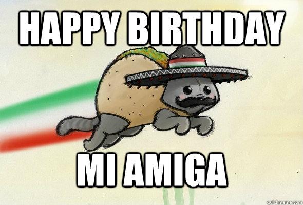 Funny Happy Birthday Mexican Meme : Happy birthday mi amiga mixican taco cat