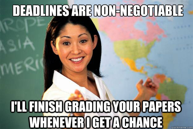 deadlines are nonnegotiable ill finish grading your papers - Unhelpful High School Teacher
