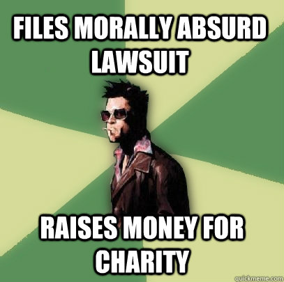 files morally absurd lawsuit raises money for charity - Helpful Tyler Durden
