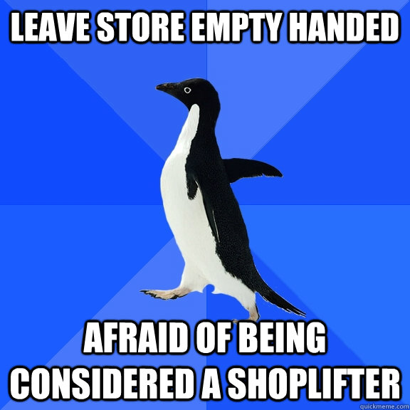 leave store empty handed afraid of being considered a shopli - Socially Awkward Penguin