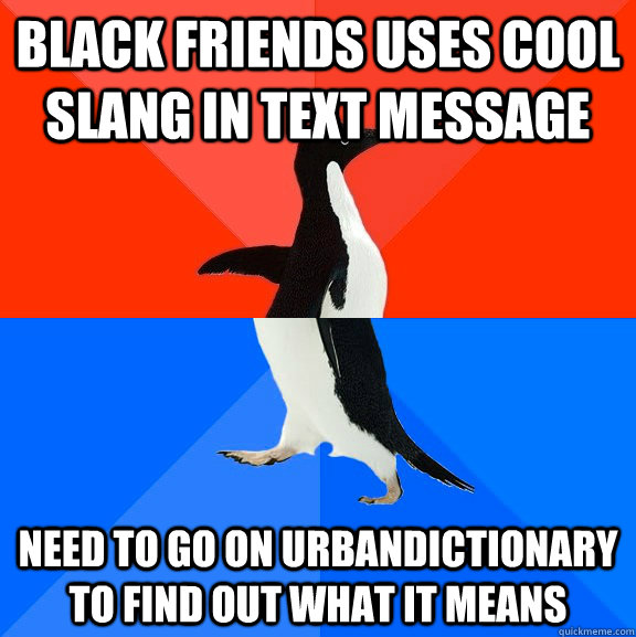 black friends uses cool slang in text message need to go on  - Socially Awesome Awkward Penguin