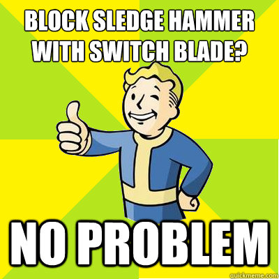 block sledge hammer with switch blade no problem - Fallout new vegas