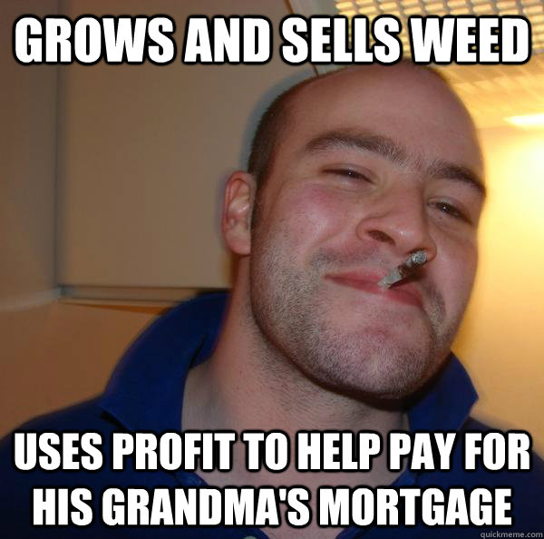 grows and sells weed uses profit to help pay for his grandma - Good Guy Greg