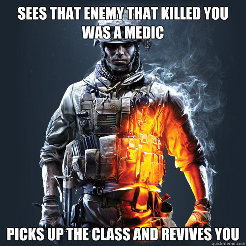 sees that enemy that killed you was a medic picks up the cla - Good Guy Bf3
