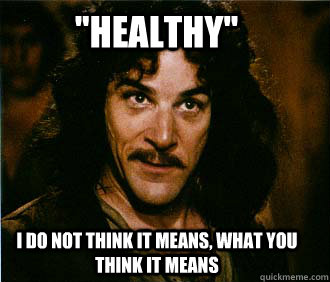 healthy i do not think it means what you think it means - Princess Bride