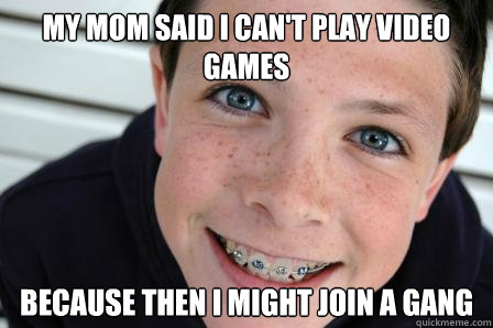 my mom said i cant play video games because then i might jo - Sheltered Childhood Friend